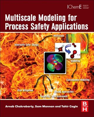 Multiscale Modeling for Process Safety Applications By Chakrabarty, Arnab/ MANNAN, Sam/ Cagin, Tahiir